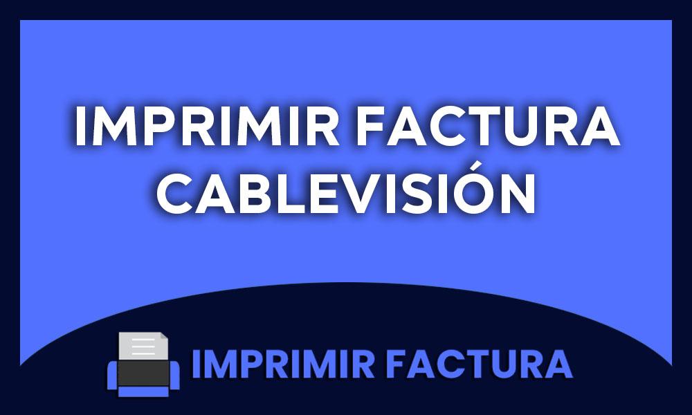 imprimir factura cablevision