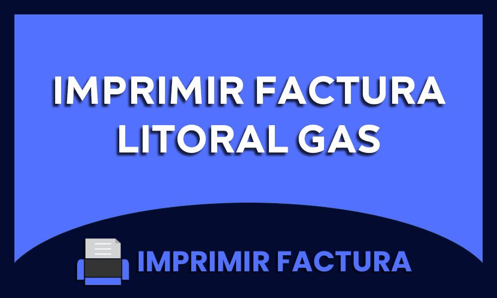 imprimir factura litoral gas