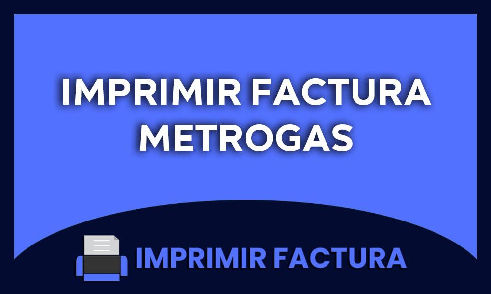 imprimir factura metrogas