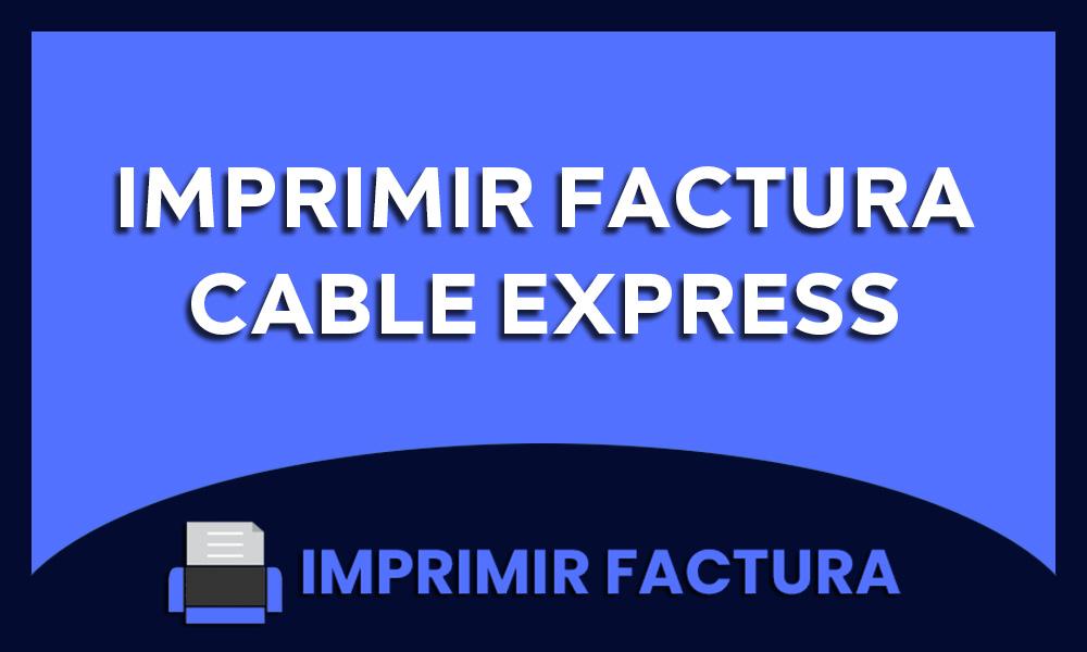 imprimir factura cable express
